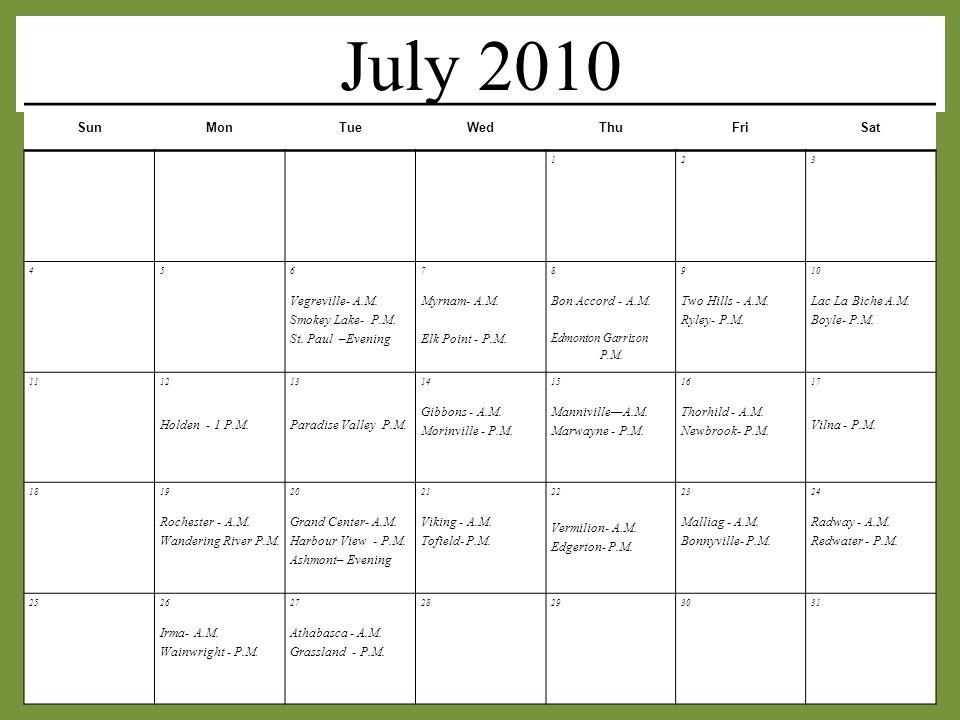 July 2010 SunMonTueWedThuFriSat 123 45 6 Vegreville- A.M. Smokey Lake- P.M. St. Paul –Evening 7 Myrnam- A.M. Elk Point - P.M. 8 Bon Accord - A.M. Edmo