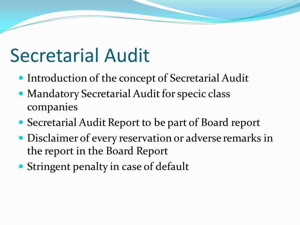 Secretarial Audit Introduction of the concept of Secretarial Audit Mandatory Secretarial Audit for specic class companies Secretarial Audit Report to
