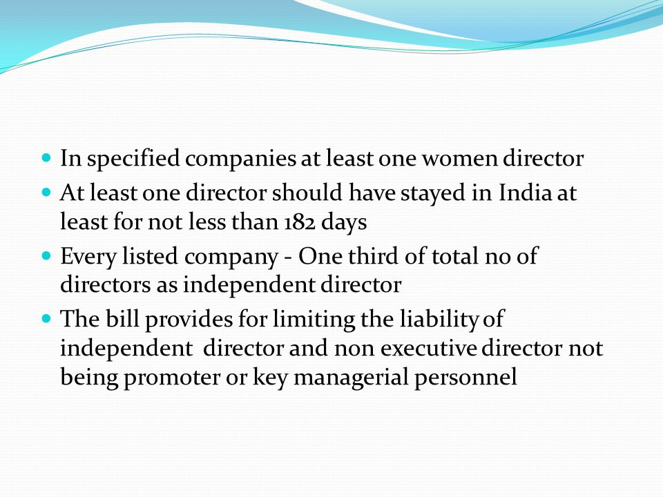 In specified companies at least one women director At least one director should have stayed in India at least for not less than 182 days Every listed