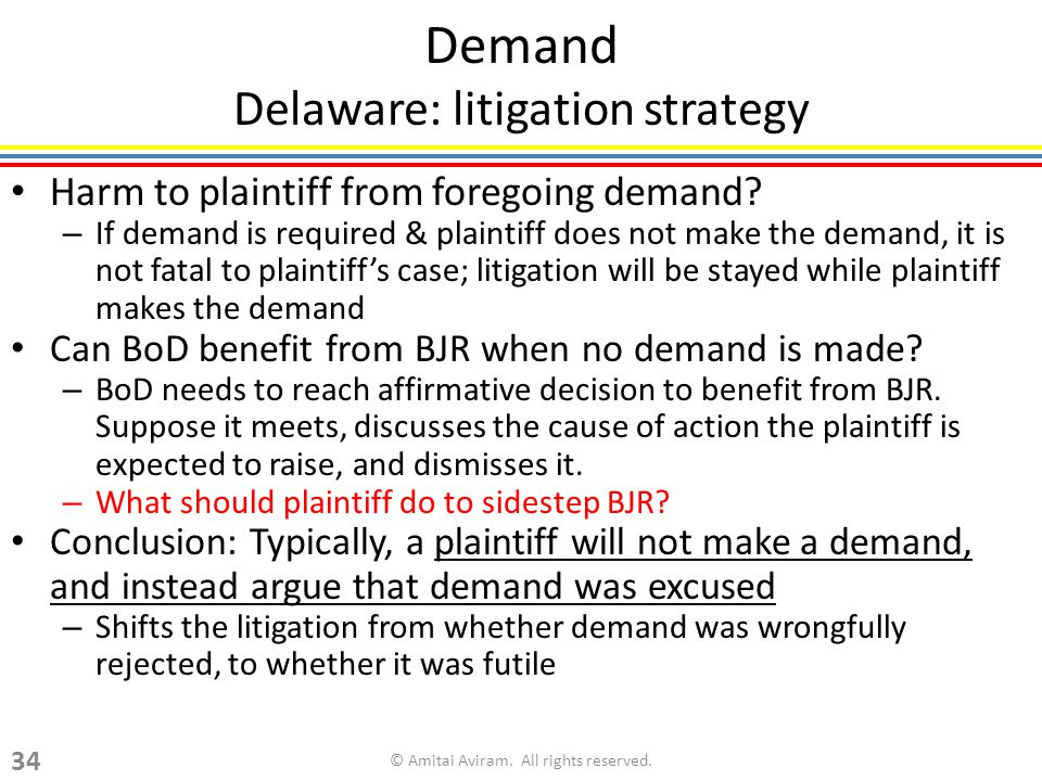 Demand Delaware: litigation strategy Harm to plaintiff from foregoing demand.