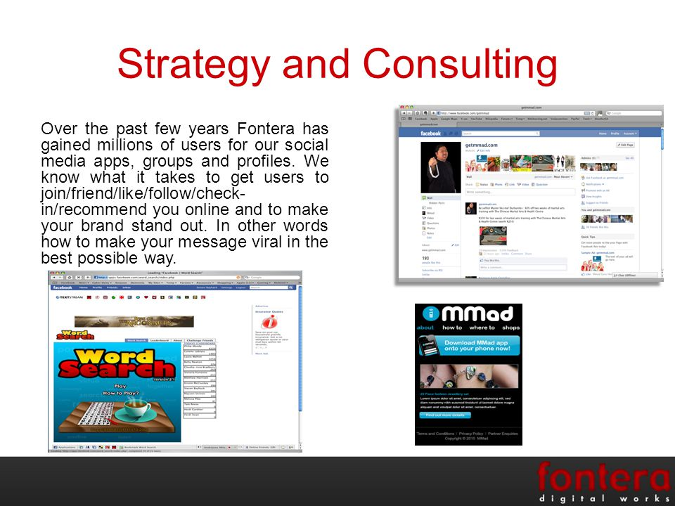 Strategy and Consulting Over the past few years Fontera has gained millions of users for our social media apps, groups and profiles.