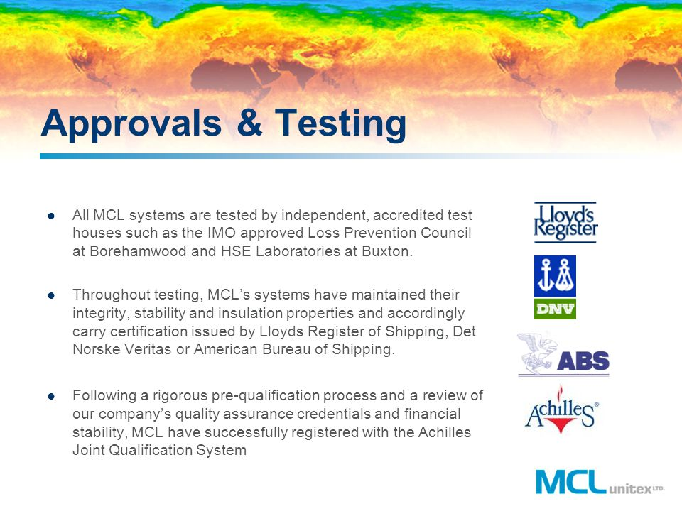 Approvals & Testing All MCL systems are tested by independent, accredited test houses such as the IMO approved Loss Prevention Council at Borehamwood