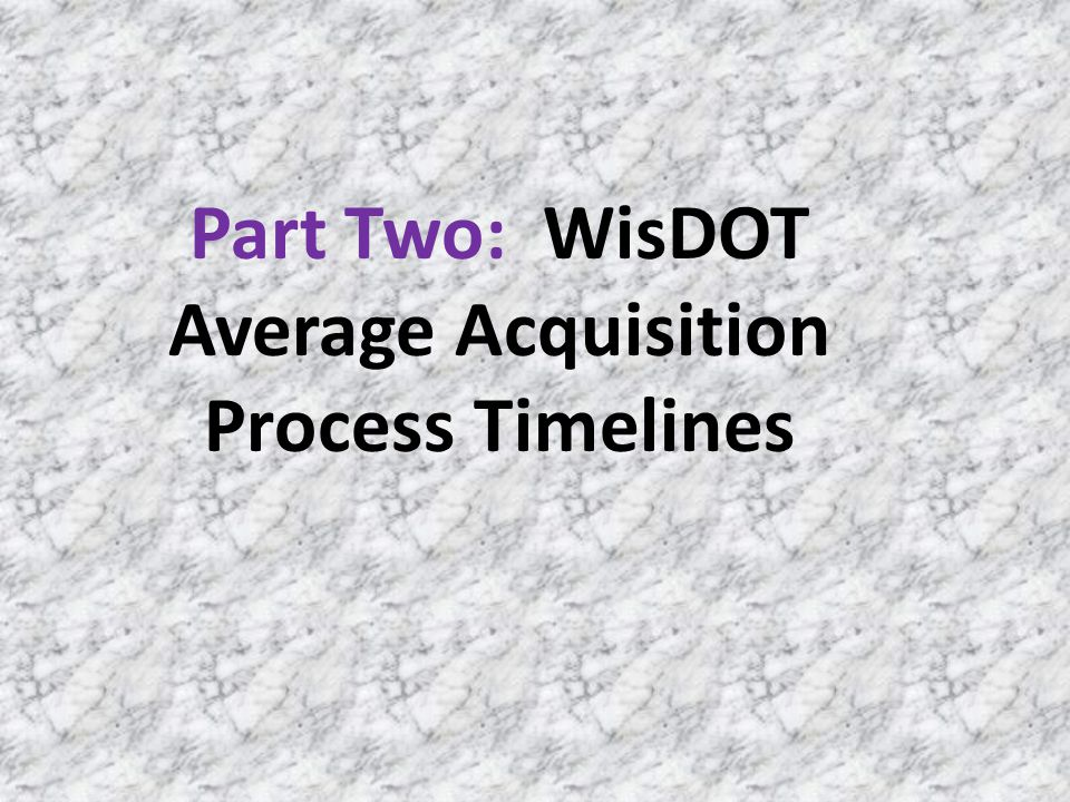 Part Two: WisDOT Average Acquisition Process Timelines