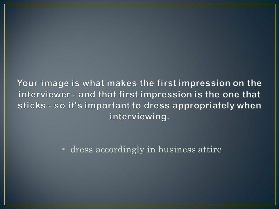 dress accordingly in business attire