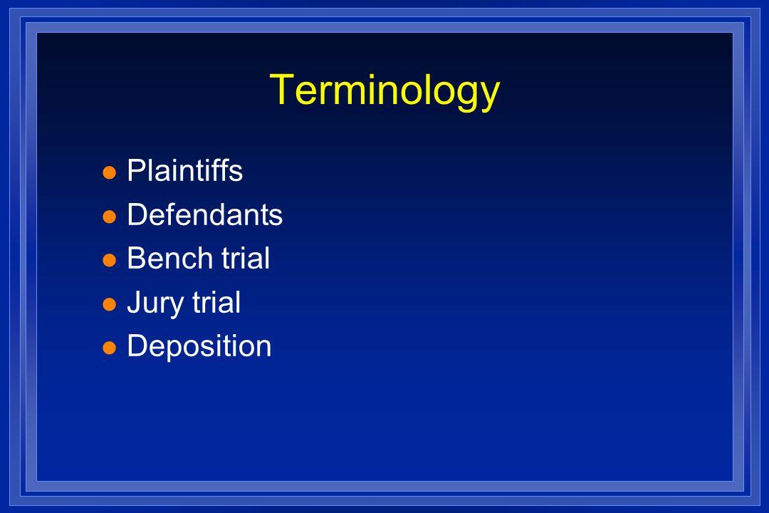 Terminology l Plaintiffs l Defendants l Bench trial l Jury trial l Deposition