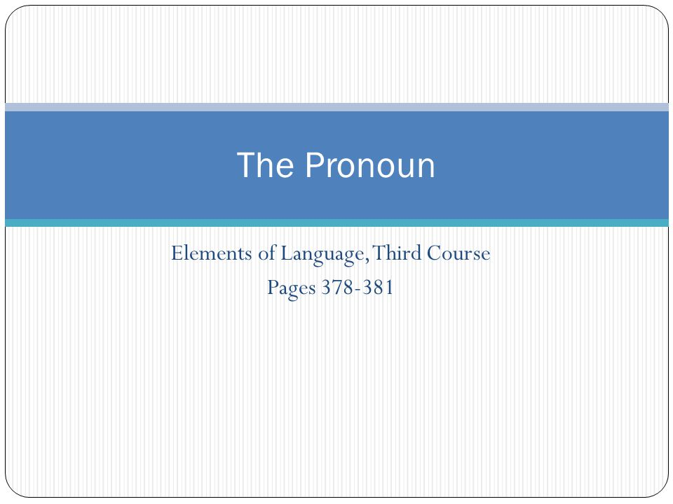 Elements of Language, Third Course Pages 378-381 The Pronoun