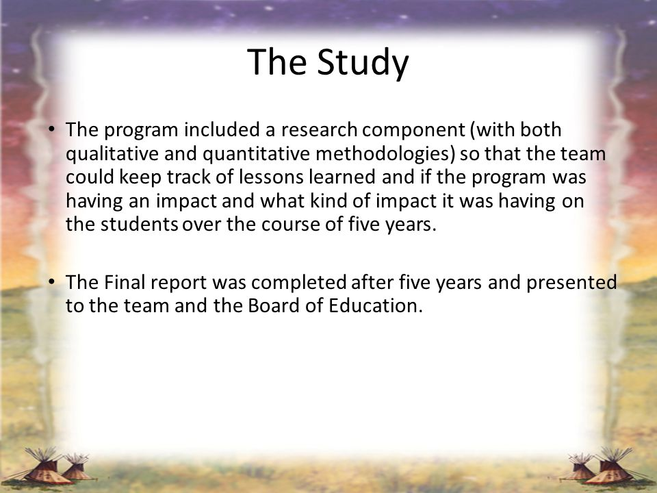The Study The program included a research component (with both qualitative and quantitative methodologies) so that the team could keep track of lesson