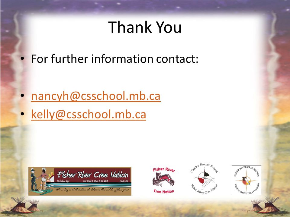 Thank You For further information contact: nancyh@csschool.mb.ca nancyh@csschool.mb.ca kelly@csschool.mb.ca