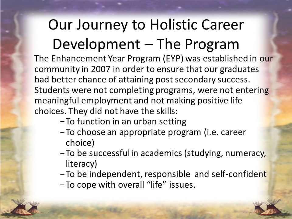 Our Journey to Holistic Career Development – The Program The Enhancement Year Program (EYP) was established in our community in 2007 in order to ensur