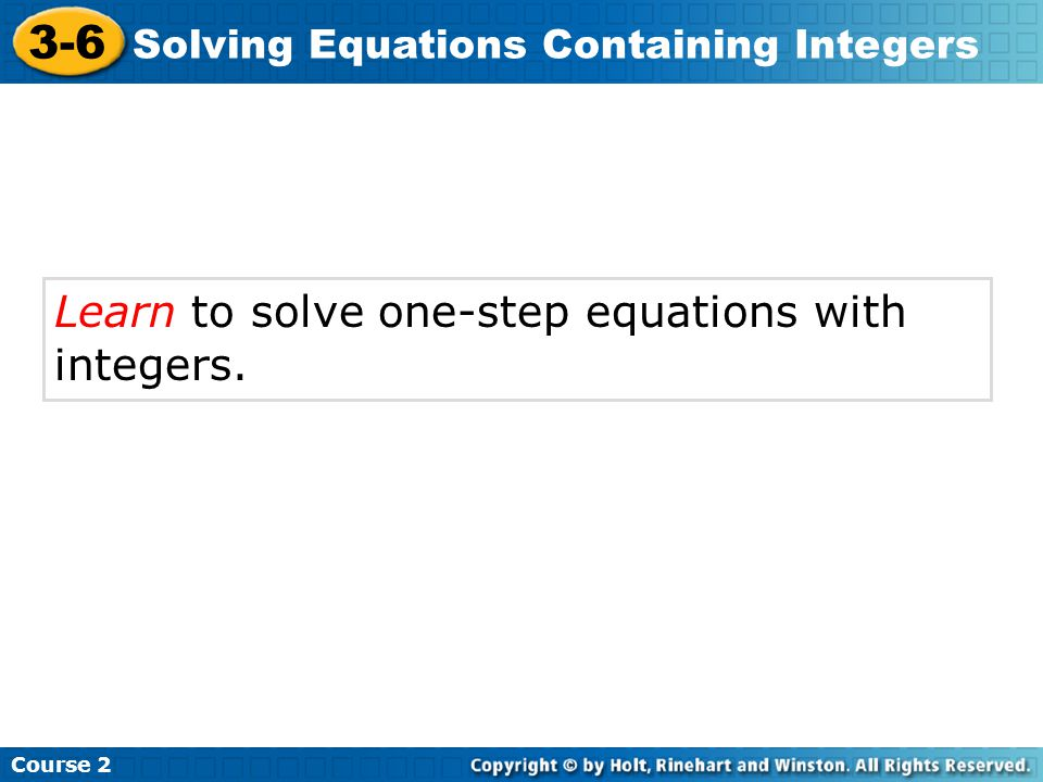 Additional Example 2B: Solving Multiplication and Division Equations Course 2 3-6 Solving Equations Containing Integers Solve.