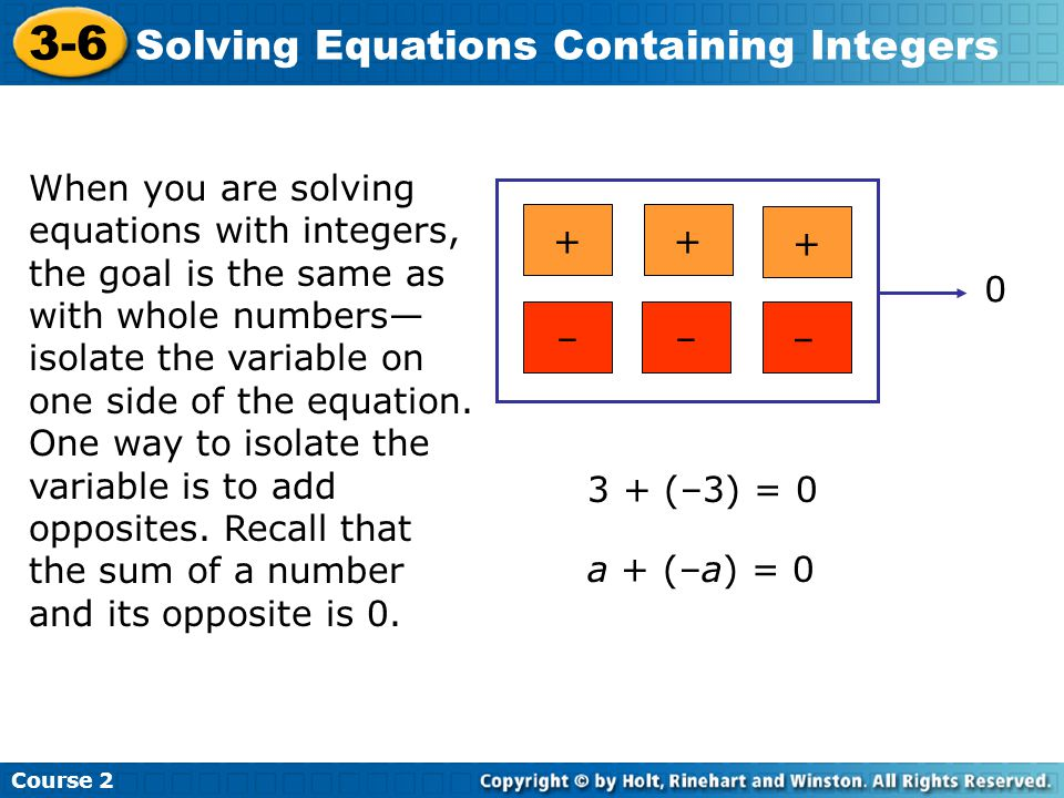 Course 2 3-6 Solving Equations Containing Integers 3 + (–3) = 0 3 is the opposite of –3.