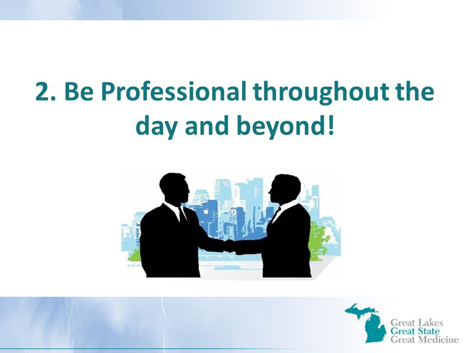 2. Be Professional throughout the day and beyond!