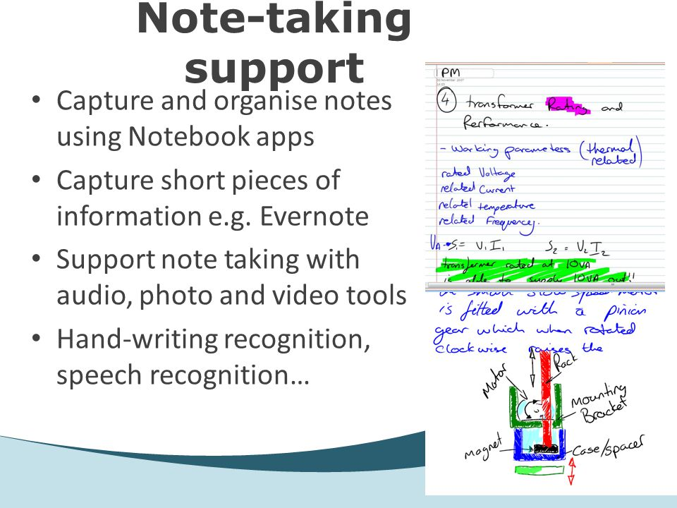 Note-taking support Capture and organise notes using Notebook apps Capture short pieces of information e.g.