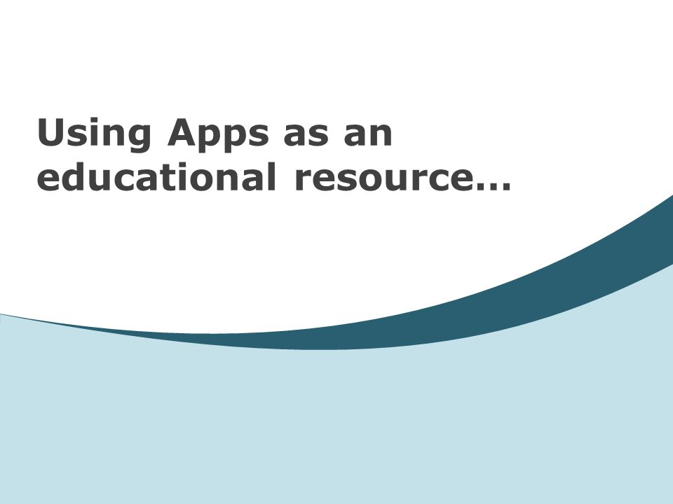 Using Apps as an educational resource…