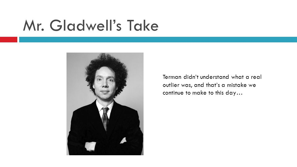 Mr.Gladwells Take The relationship between success and IQ works only up to a point.