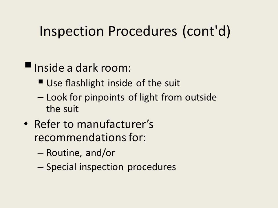 Inspection Procedures (cont d) Inside a dark room: Use flashlight inside of the suit – Look for pinpoints of light from outside the suit Refer to manufacturers recommendations for: – Routine, and/or – Special inspection procedures