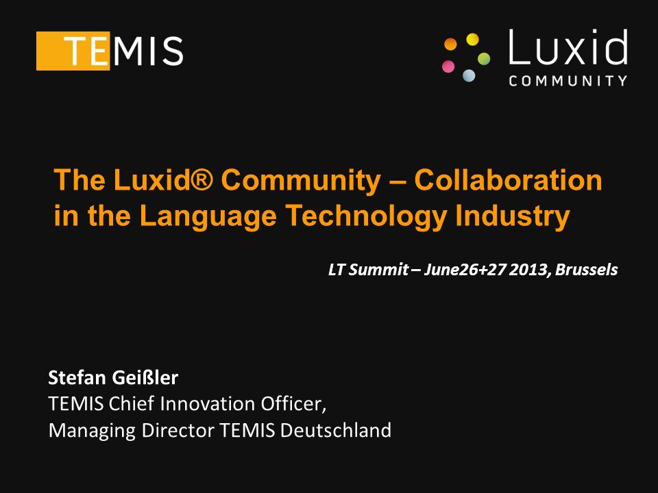 Stefan Geißler TEMIS Chief Innovation Officer, Managing Director TEMIS Deutschland The Luxid® Community – Collaboration in the Language Technology Industry LT Summit – June26+27 2013, Brussels