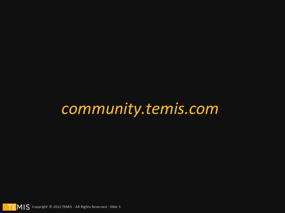 Copyright © 2012 TEMIS - All Rights Reserved - Slide 5 community.temis.com