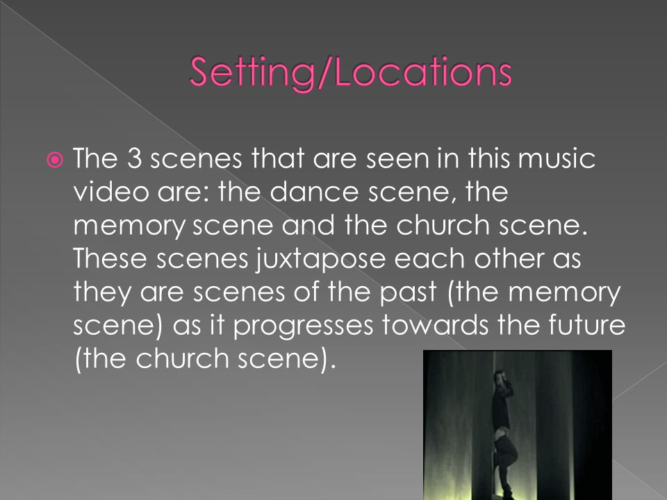 The 3 scenes that are seen in this music video are: the dance scene, the memory scene and the church scene.