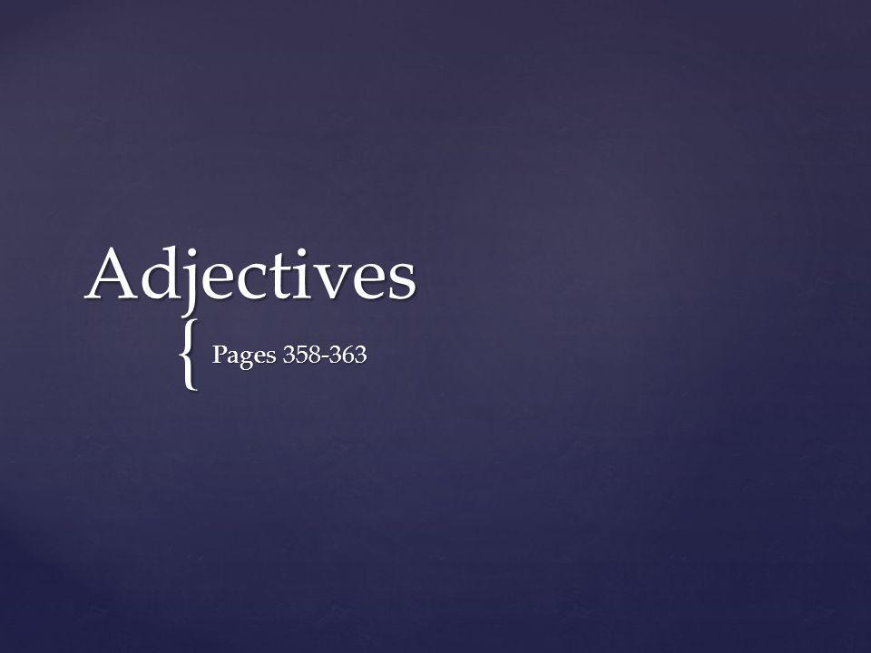 Is a word that MODIFIES, or DESCRIBES, a noun or a pronoun.