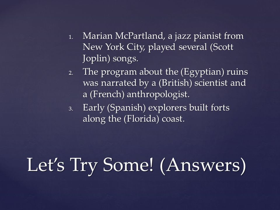 1. Marian McPartland, a jazz pianist from New York City, played several (Scott Joplin) songs.