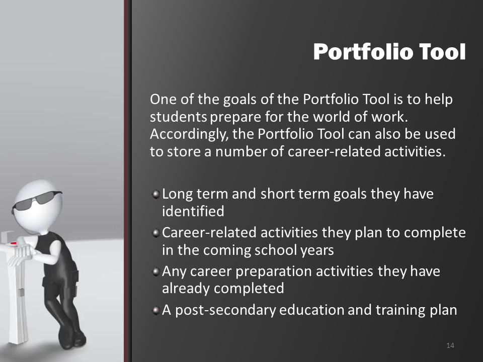 Portfolio Tool One of the goals of the Portfolio Tool is to help students prepare for the world of work.