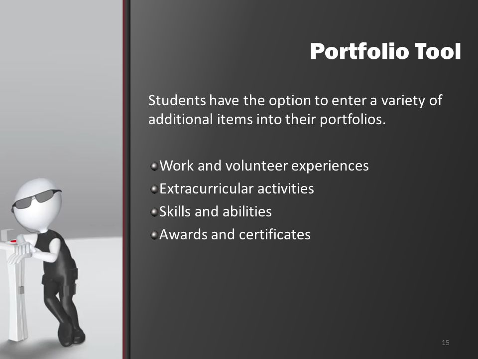 Portfolio Tool Students have the option to enter a variety of additional items into their portfolios.