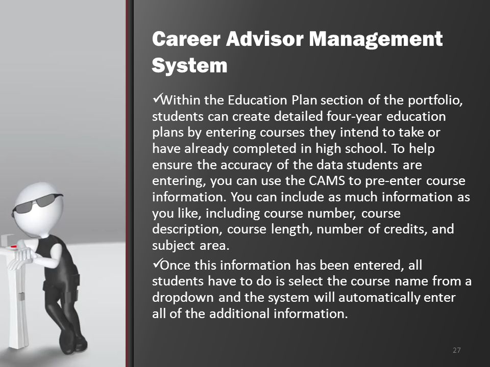 Career Advisor Management System Within the Education Plan section of the portfolio, students can create detailed four-year education plans by entering courses they intend to take or have already completed in high school.
