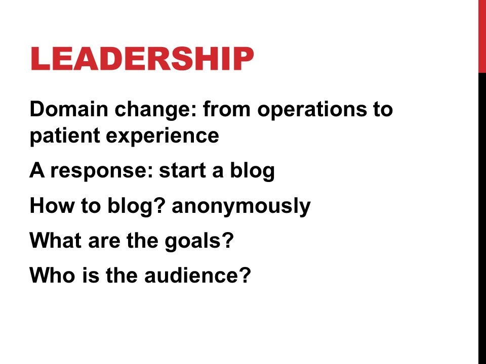 LEADERSHIP Domain change: from operations to patient experience A response: start a blog How to blog.