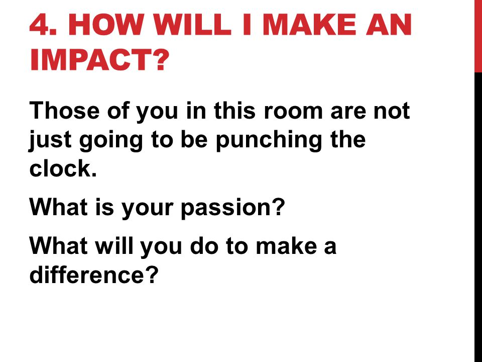 4. HOW WILL I MAKE AN IMPACT.