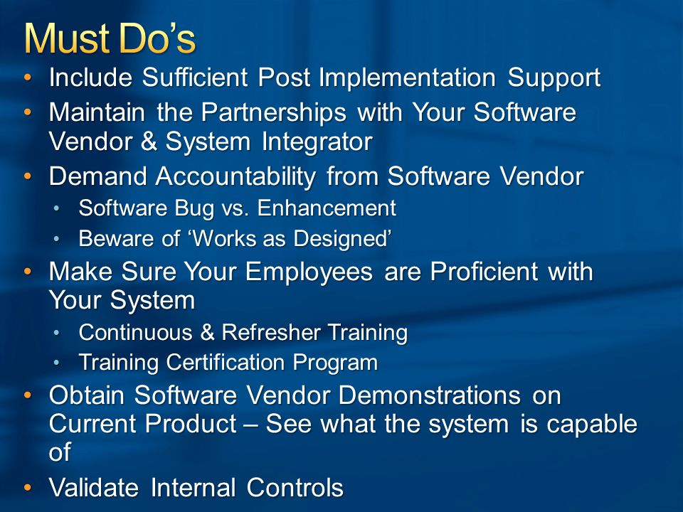 Include Sufficient Post Implementation SupportInclude Sufficient Post Implementation Support Maintain the Partnerships with Your Software Vendor & Sys