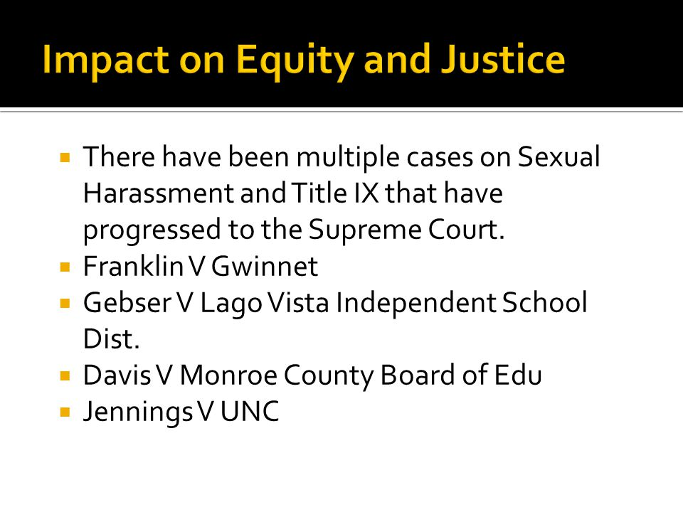 There have been multiple cases on Sexual Harassment and Title IX that have progressed to the Supreme Court.