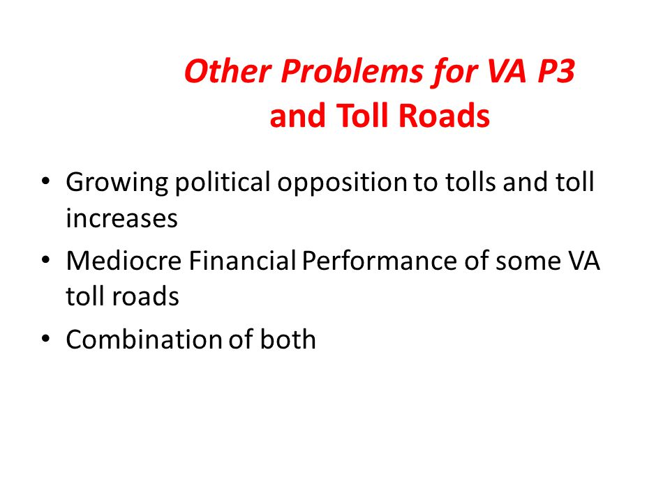 Other Problems for VA P3 and Toll Roads Growing political opposition to tolls and toll increases Mediocre Financial Performance of some VA toll roads