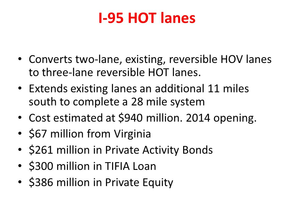 I-95 HOT lanes Converts two-lane, existing, reversible HOV lanes to three-lane reversible HOT lanes.