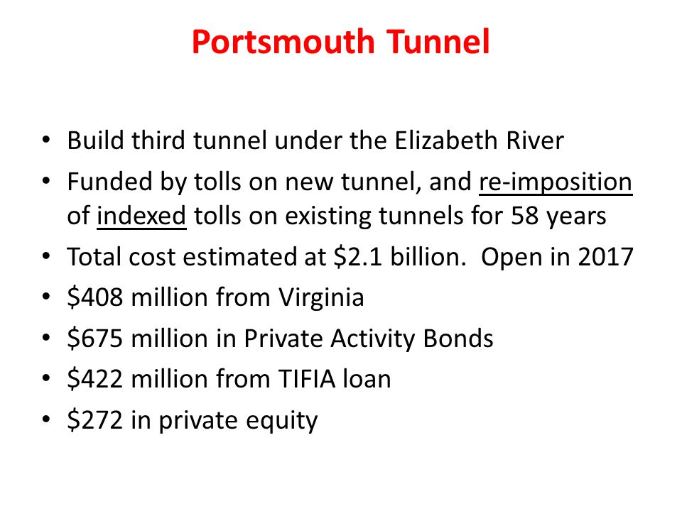Build third tunnel under the Elizabeth River Funded by tolls on new tunnel, and re-imposition of indexed tolls on existing tunnels for 58 years Total