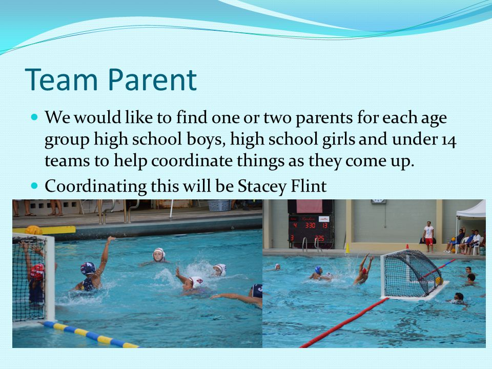 Team Parent We would like to find one or two parents for each age group high school boys, high school girls and under 14 teams to help coordinate things as they come up.