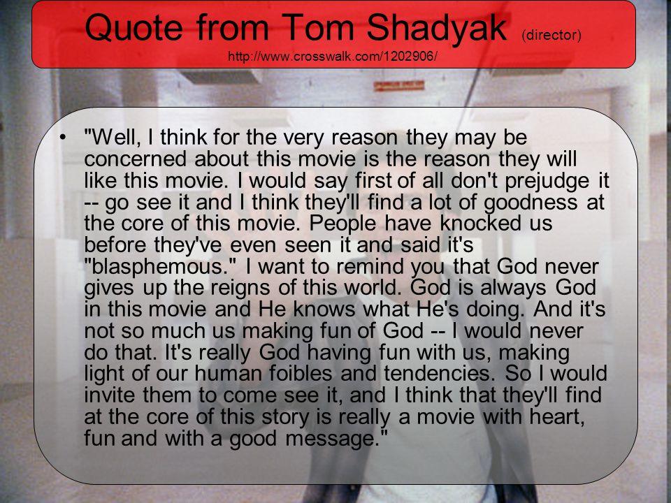 Quote from Tom Shadyak (director) http://www.crosswalk.com/1202906/