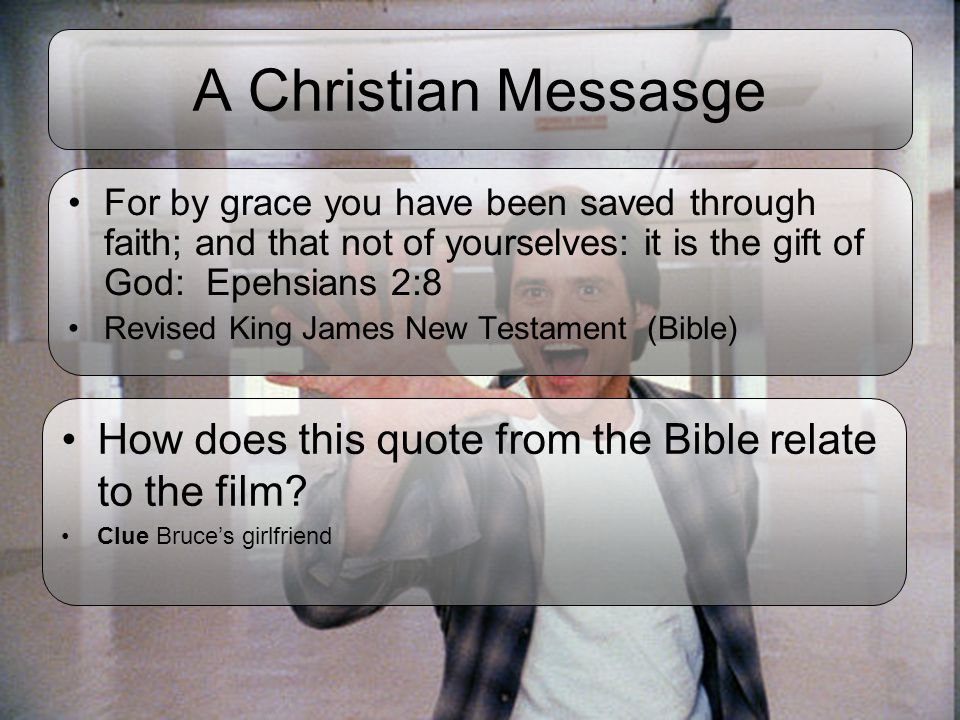 A Christian Messasge For by grace you have been saved through faith; and that not of yourselves: it is the gift of God: Epehsians 2:8 Revised King Jam