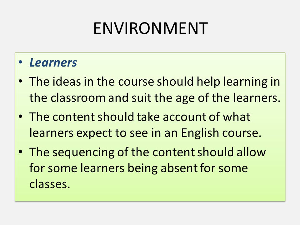 ENVIRONMENT Teachers The language in the course should be able to be modeled and comprehended by the teacher Teachers The language in the course should be able to be modeled and comprehended by the teacher Situation The number of lessons in the course should suit the school term or year.