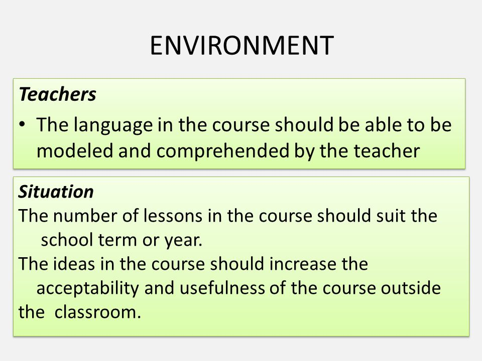 ENVIRONMENT Teachers The language in the course should be able to be modeled and comprehended by the teacher Teachers The language in the course shoul