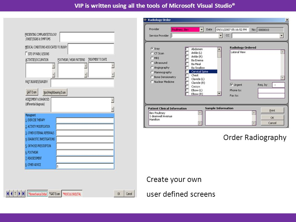 Order Radiography Create your own user defined screens VIP is written using all the tools of Microsoft Visual Studio®
