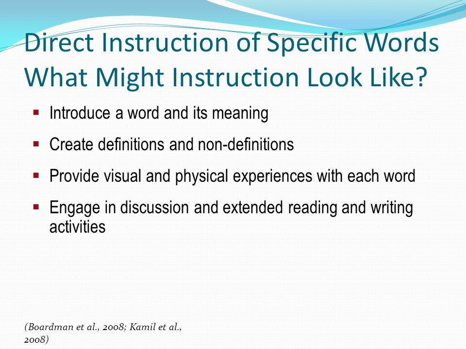 Direct Instruction of Specific Words What Might Instruction Look Like? (Boardman et al., 2008; Kamil et al., 2008) Introduce a word and its meaning Cr
