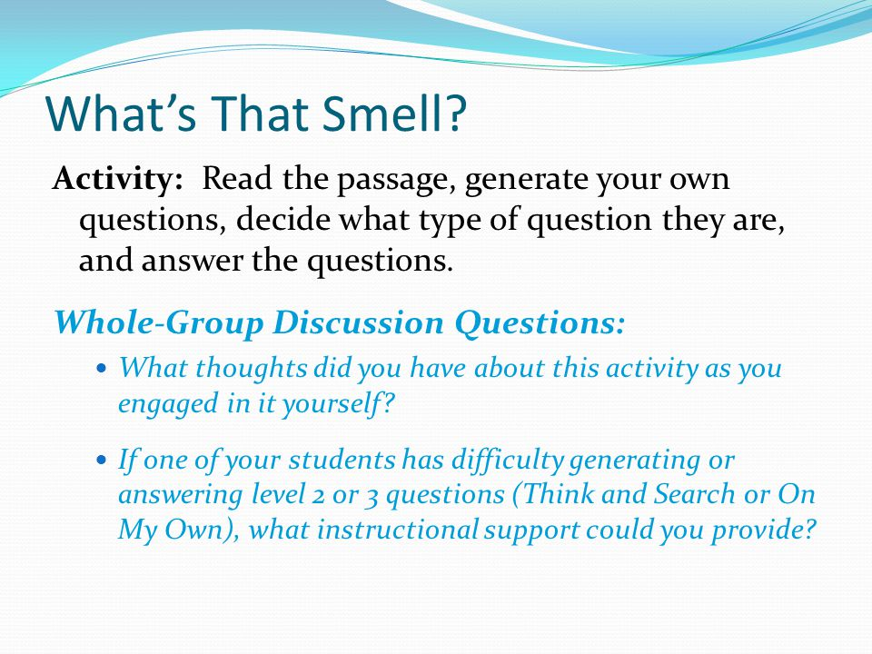 Whats That Smell? Activity: Read the passage, generate your own questions, decide what type of question they are, and answer the questions. Whole-Grou