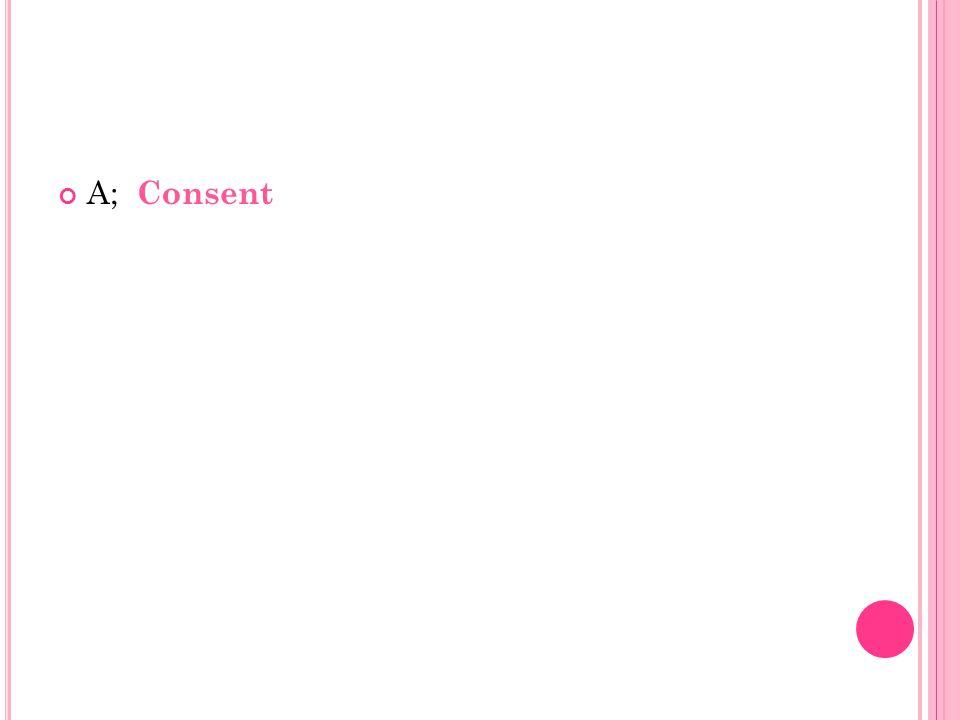 A; Consent
