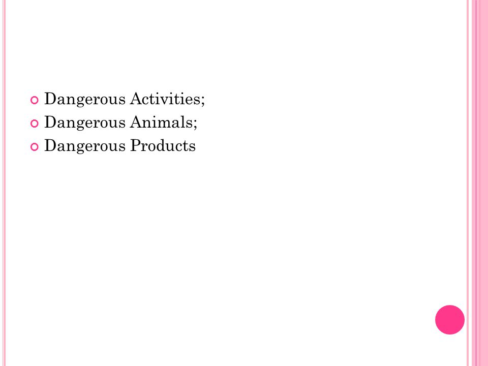 Dangerous Activities; Dangerous Animals; Dangerous Products