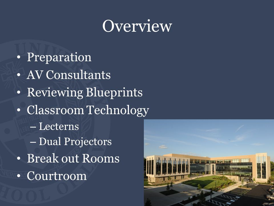 Overview Preparation AV Consultants Reviewing Blueprints Classroom Technology – Lecterns – Dual Projectors Break out Rooms Courtroom
