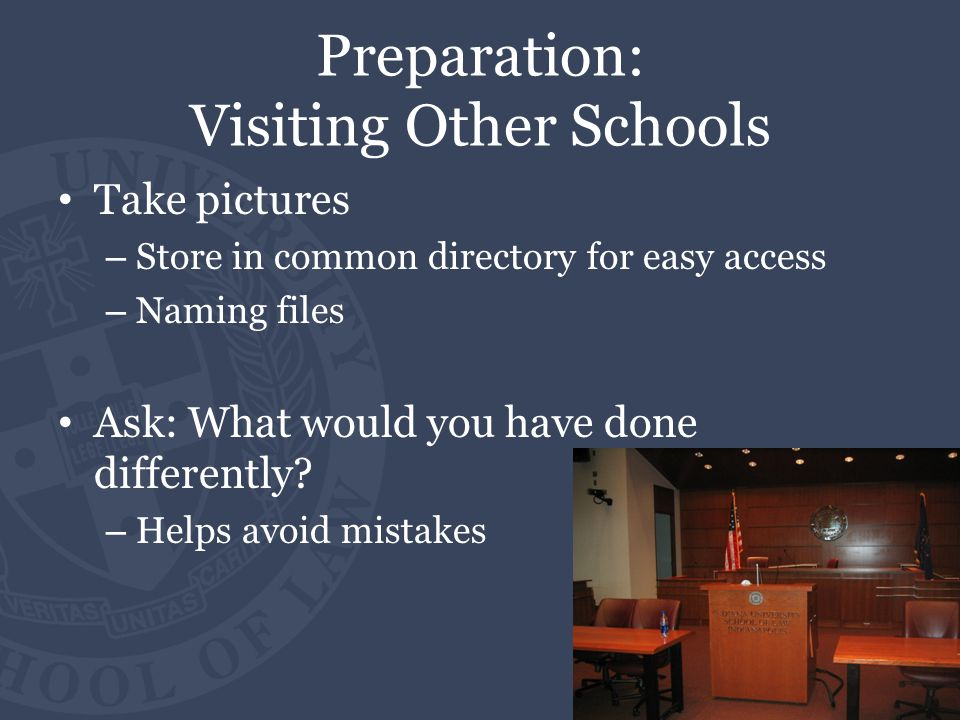 Preparation: Visiting Other Schools Take pictures – Store in common directory for easy access – Naming files Ask: What would you have done differently