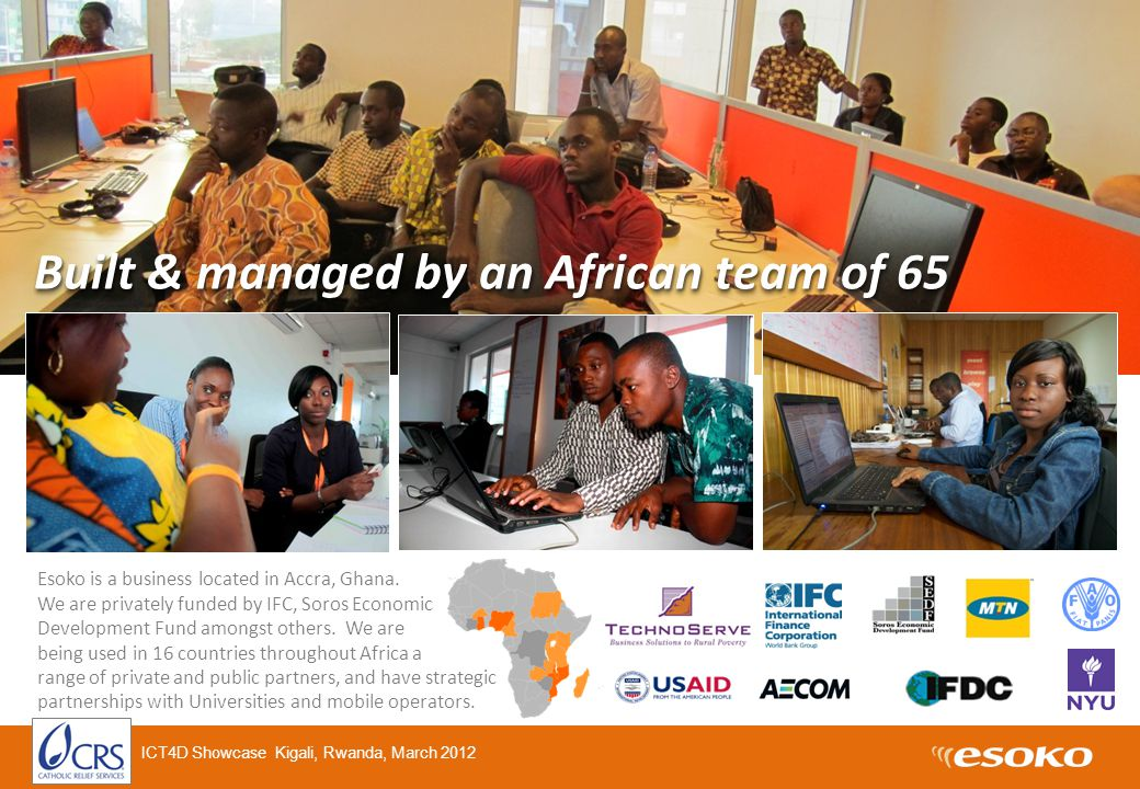 Built & managed by an African team of 65 Esoko is a business located in Accra, Ghana.