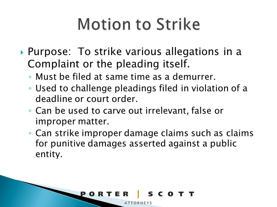 Purpose: To strike various allegations in a Complaint or the pleading itself.