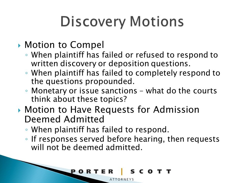 Motion to Compel When plaintiff has failed or refused to respond to written discovery or deposition questions.